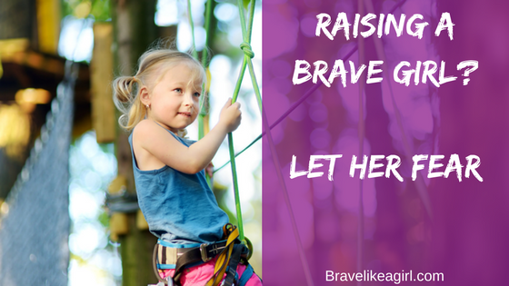 Raising a brave girl? let her fear