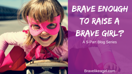 Raising Brave girls blog series
