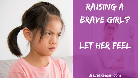 Raising a Brave Girl? Let her Feel