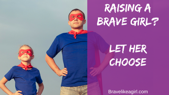 Raising a Brave Girl? Let her Choose