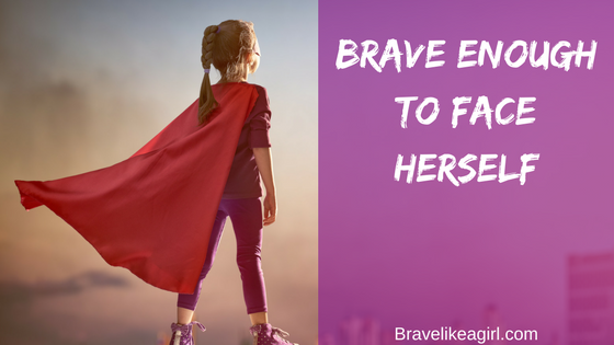 Brave enough to face herself